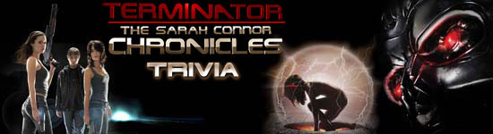 Terminator: The Sarah Conner Chronicles Trivia
